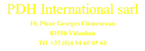 PDH International sarl 10, Place Georges Clémenceau 83550 Vidauban Tél. +33 (0)4 94 60 05 60